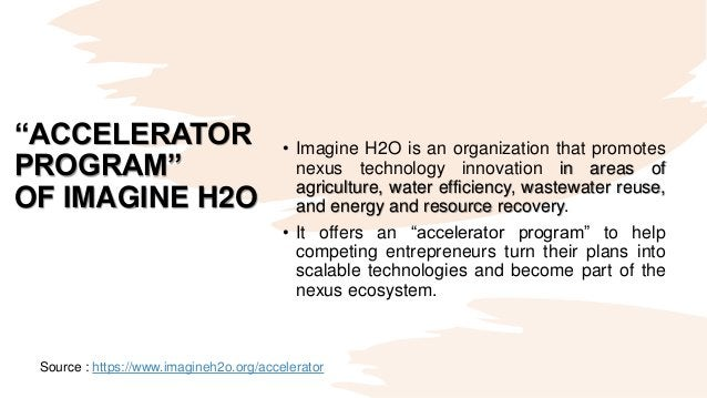 """""""ACCELERATOR PROGRAM"""" OF IMAGINE H2O • Imagine H2O is an organization that promotes nexus technology innovation in areas o..."""