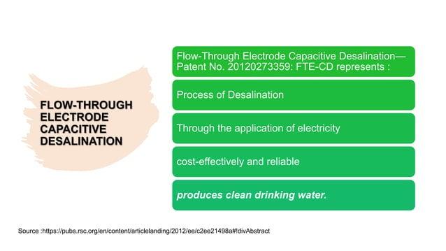 FLOW-THROUGH ELECTRODE CAPACITIVE DESALINATION Flow-Through Electrode Capacitive Desalination— Patent No. 20120273359: FTE...