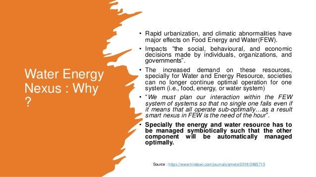 Water Energy Nexus : Why ? • Rapid urbanization, and climatic abnormalities have major effects on Food Energy and Water(FE...