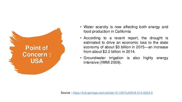 Point of Concern : USA • Water scarcity is now affecting both energy and food production in California • According to a re...