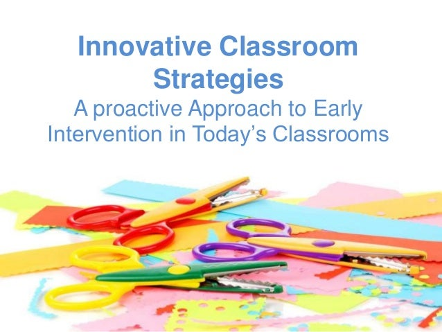 Innovative Classroom Approach : Innovative classroom strategies workshop