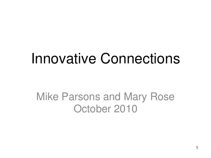 Innovative Connections<br />Mike Parsons and Mary Rose<br />October 2010<br />1<br />