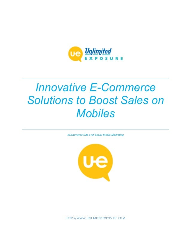 Innovative E-Commerce Solutions to Boost Sales on Mobiles eCommerce Site and Social Media Marketing HTTP://WWW.UNLIMITEDEX...
