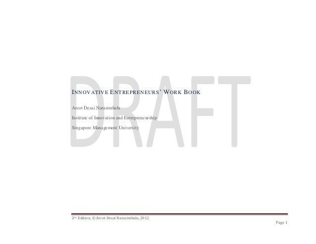 2nd Edition, © Arcot Desai Narasimhalu, 2012 Page 1 INNOVATIVE ENTREPRENEURS' WORK BOOK Arcot Desai Narasimhalu Institute ...