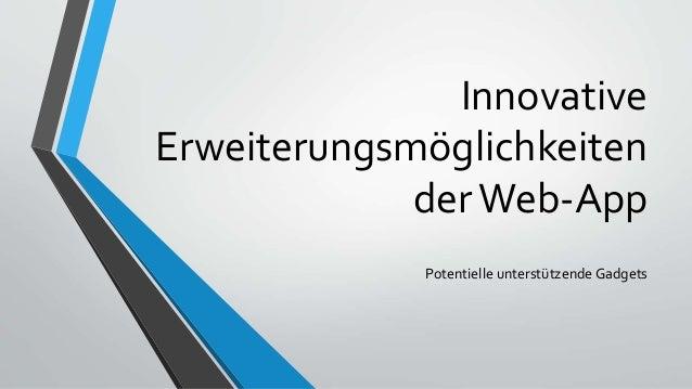 Innovative Erweiterungsmöglichkeiten derWeb-App Potentielle unterstützende Gadgets