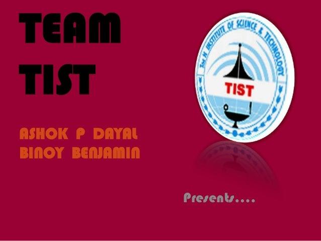 TEAMTISTASHOK P DAYALBINOY BENJAMIN                 Presents….