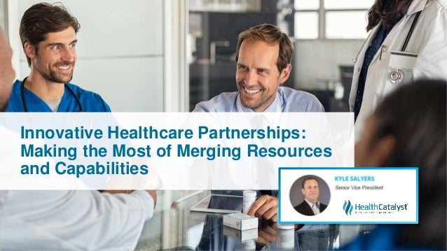 Innovative Healthcare Partnerships: Making the Most of Merging Resources and Capabilities
