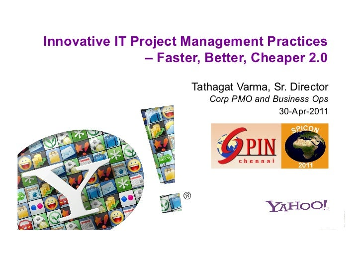 Innovative IT Project Management Practices                – Faster, Better, Cheaper 2.0                       Tathagat Var...