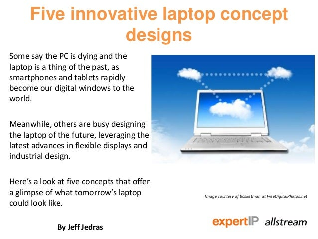 Five innovative laptop concept                 designsSome say the PC is dying and thelaptop is a thing of the past, assma...