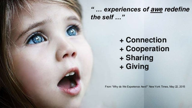 """"""" … experiences of awe redefine the self …"""" + Connection + Cooperation + Sharing + Giving From """"Why do We Experience Awe?""""..."""