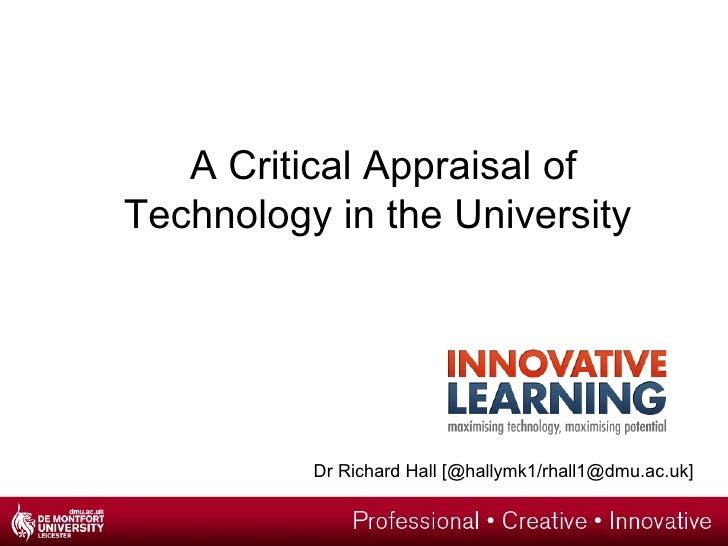 A Critical Appraisal ofTechnology in the University          Dr Richard Hall [@hallymk1/rhall1@dmu.ac.uk]