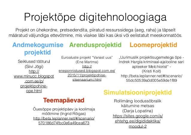 Projektõpe digitehnoloogiaga Projekt on ühekordne, pretsedendita, piiratud ressurssidega (aeg, raha) ja täpselt määratud v...