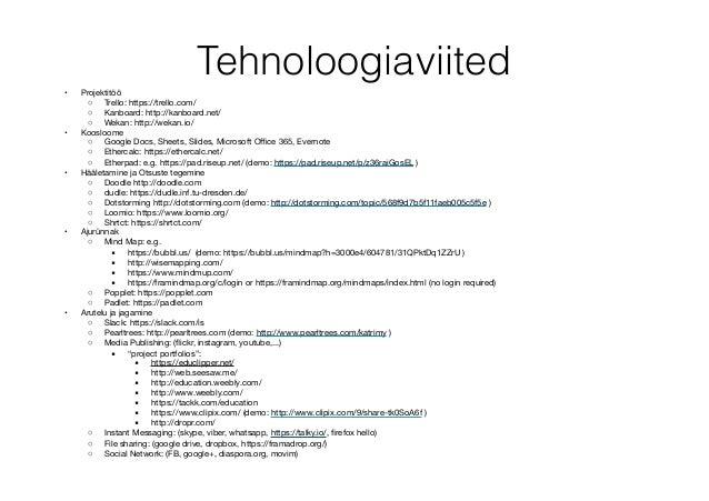Tehnoloogiaviited • Projektitöö   ◦ Trello: https://trello.com/   ◦ Kanboard: http://kanboard.net/   ◦ Wekan: http...