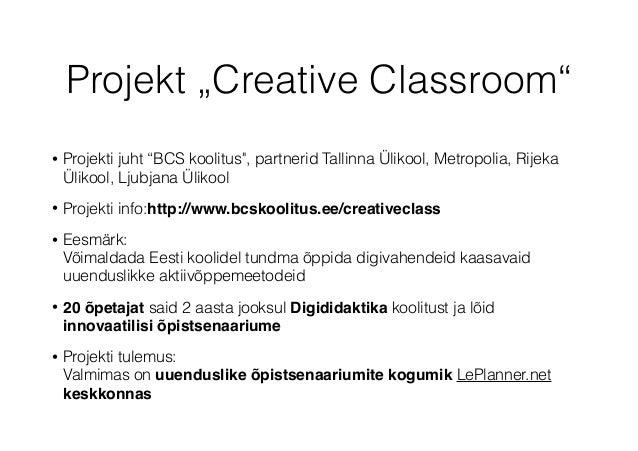"Projekt ""Creative Classroom"" • Projekti juht ""BCS koolitus"", partnerid Tallinna Ülikool, Metropolia, Rijeka Ülikool, Ljubj..."