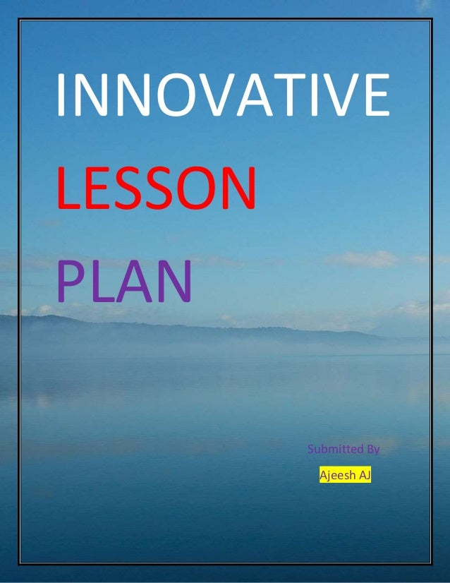 INNOVATIVE  LESSON  PLAN  Submitted By  Ajeesh AJ