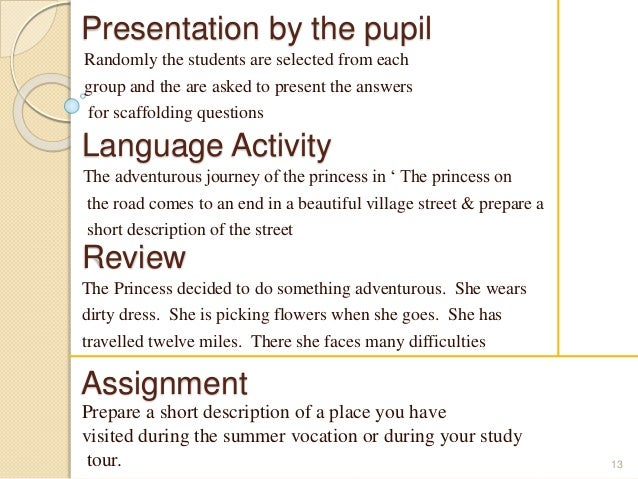 Presentation by the pupil  Randomly the students are selected from each  group and the are asked to present the answers  f...