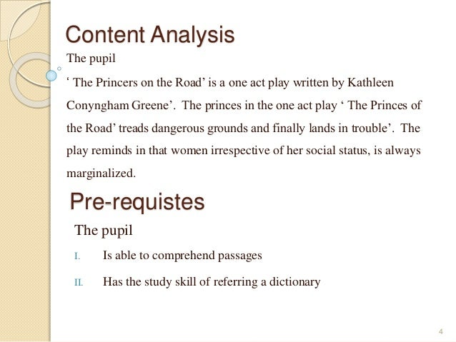 Content Analysis  The pupil  ' The Princers on the Road' is a one act play written by Kathleen  Conyngham Greene'. The pri...