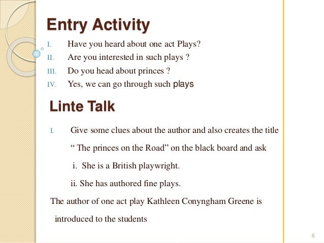 Entry Activity  I. Have you heard about one act Plays?  II. Are you interested in such plays ?  III. Do you head about pri...