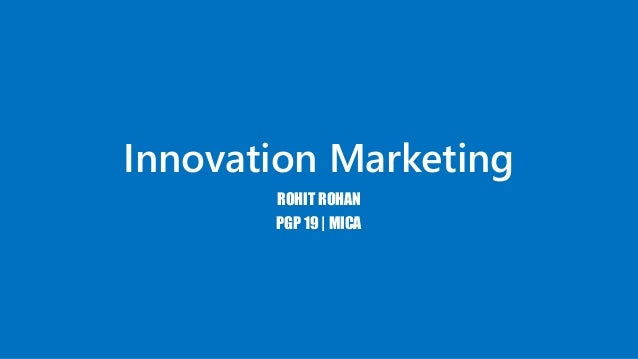 Innovation Marketing ROHIT ROHAN PGP 19 | MICA