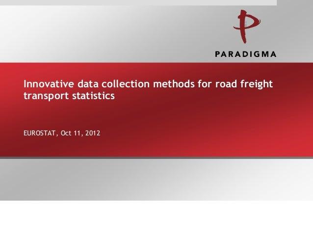 Innovative data collection methods for road freighttransport statisticsEUROSTAT, Oct 11, 2012