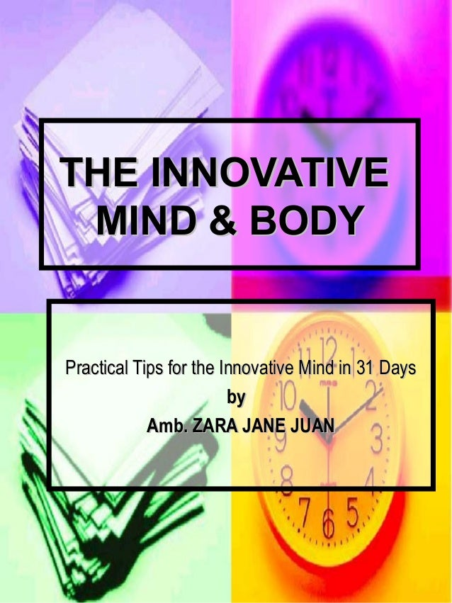 THE INNOVATIVETHE INNOVATIVE MIND & BODYMIND & BODY Practical Tips for the Innovative Mind in 31 DaysPractical Tips for th...