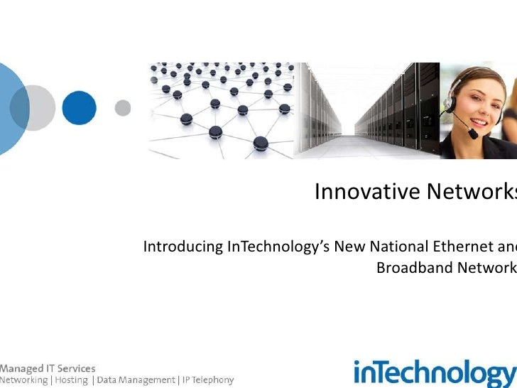 Innovative NetworksIntroducing InTechnology's New National Ethernet and Broadband Networks<br />