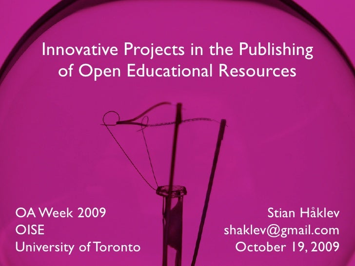 Innovative Projects in the Publishing       of Open Educational Resources     OA Week 2009                       Stian Håk...