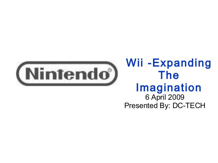 Wii -Expanding      The Imagination     6 April 2009Presented By: DC-TECH