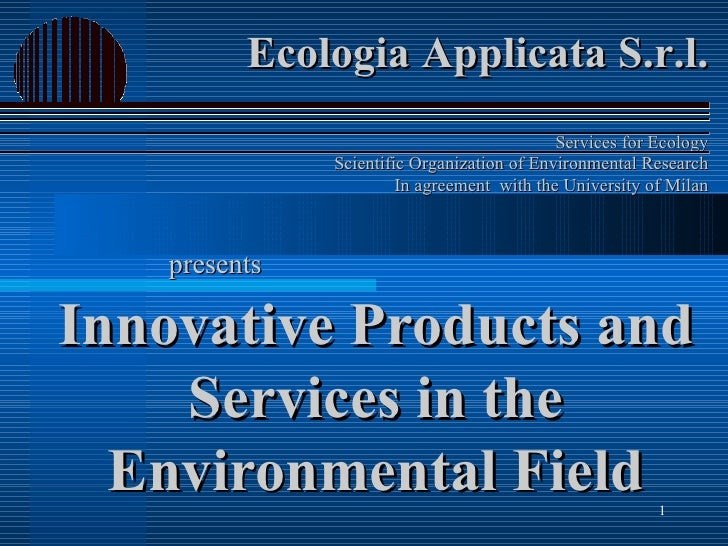 Innovative Products and Services in the Environmental Field Ecologia Applicata S.r.l. Services for Ecology Scientific Orga...