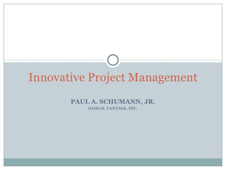 PAUL A. SCHUMANN, JR. GLOCAL VANTAGE, INC. Innovative Project Management