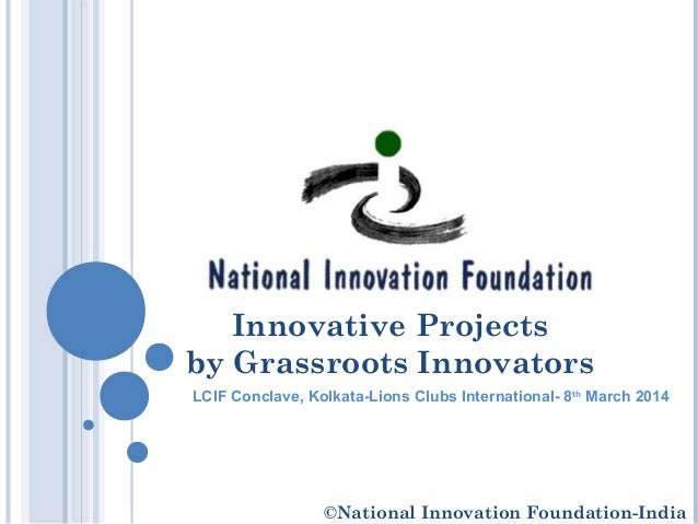 Innovative Projects by Grassroots Innovators LCIF Conclave, Kolkata-Lions Clubs International- 8th March 2014 ©National In...