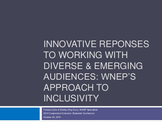 INNOVATIVE REPONSES TO WORKING WITH DIVERSE & EMERGING AUDIENCES: WNEP'S APPROACH TO INCLUSIVITY Teresa Curtis & Shelley K...