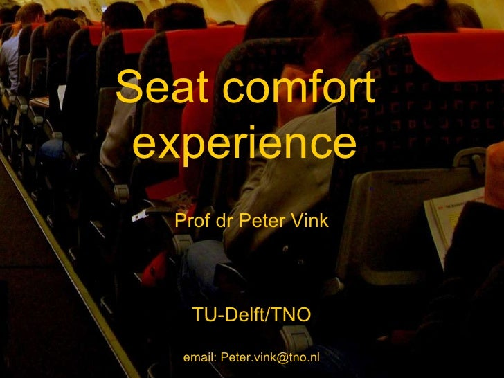 Seat comfort  experience  Prof dr Peter Vink TU-Delft/TNO email: Peter.vink@tno.nl