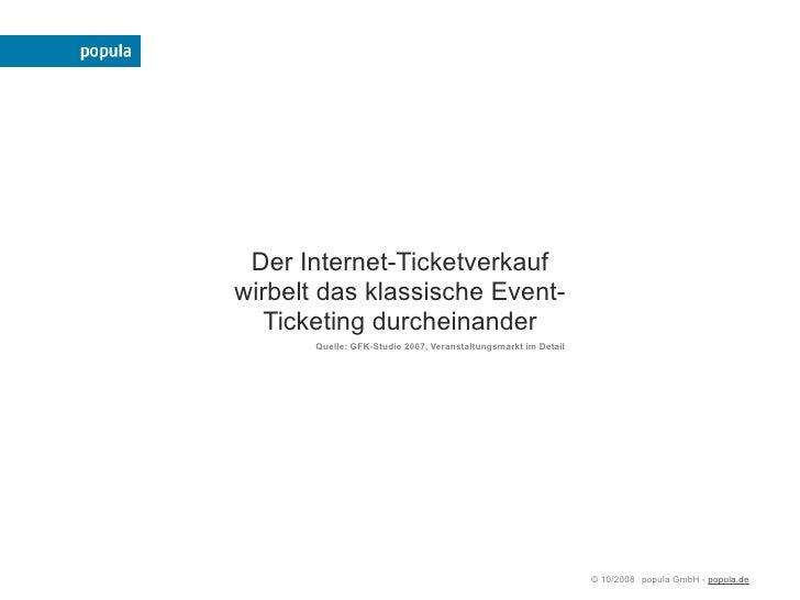 Der Internet-Ticketverkauf wirbelt das klassische Event-   Ticketing durcheinander        Quelle: GFK-Studie 2007, Veranst...