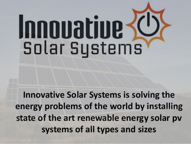 Innovative Solar Systems is solving the energy problems of the world by installing state of the art renewable energy solar...