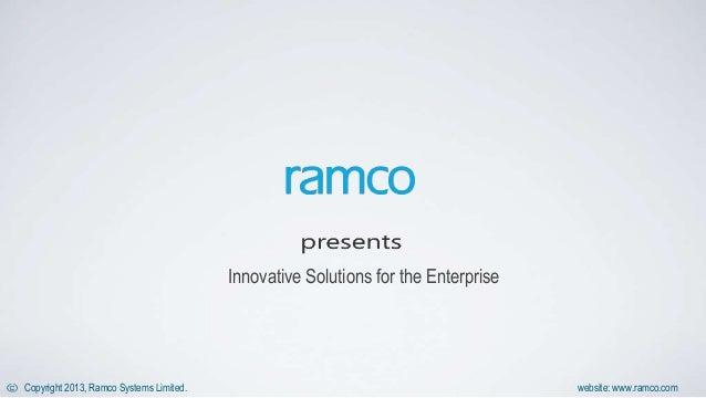 Copyright 2013, Ramco Systems Limited. website: www.ramco.com Innovative Solutions for the Enterprise