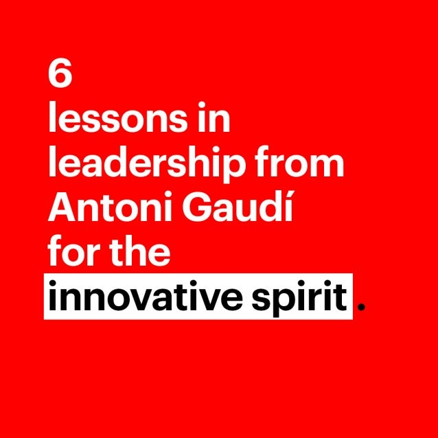6 lessons in leadership from Antoni Gaudí for the innovative spirit