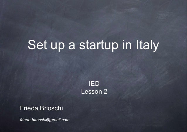 Set up a startup in Italy                              IED                            Lesson 2Frieda Brioschifrieda.briosc...