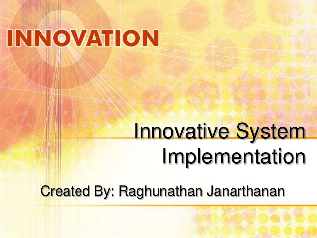 Innovative System Implementation Created By: Raghunathan Janarthanan