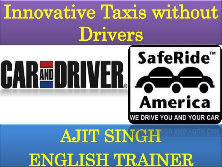 Innovative Taxis without Drivers<br />AJIT SINGH<br />ENGLISH TRAINER<br />