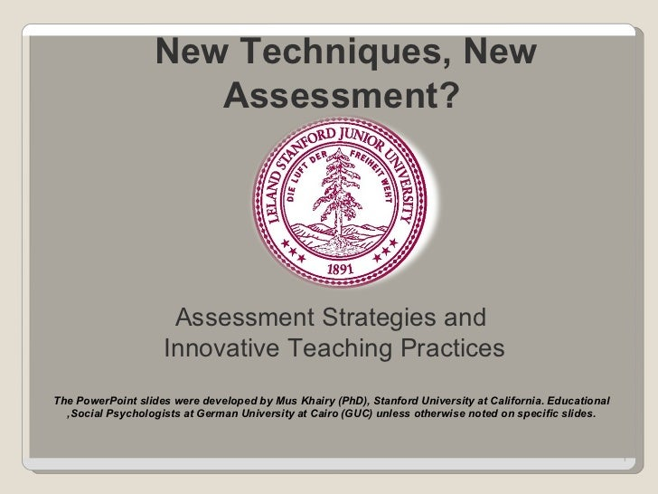 New Techniques, New Assessment?   Assessment Strategies and  Innovative Teaching Practices The PowerPoint slides were deve...