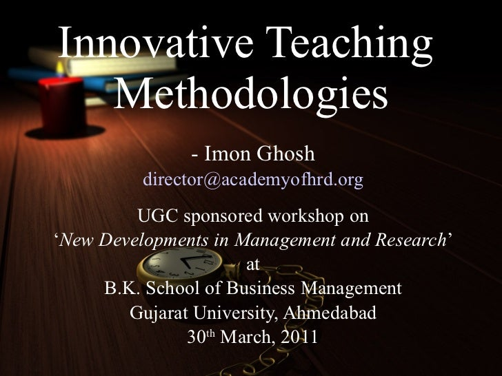 Innovative Teaching  Methodologies - Imon Ghosh [email_address] UGC sponsored workshop on ' New Developments in Management...