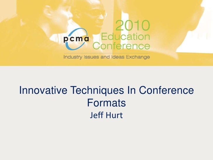 Innovative Techniques In Conference FormatsJeff Hurt<br />
