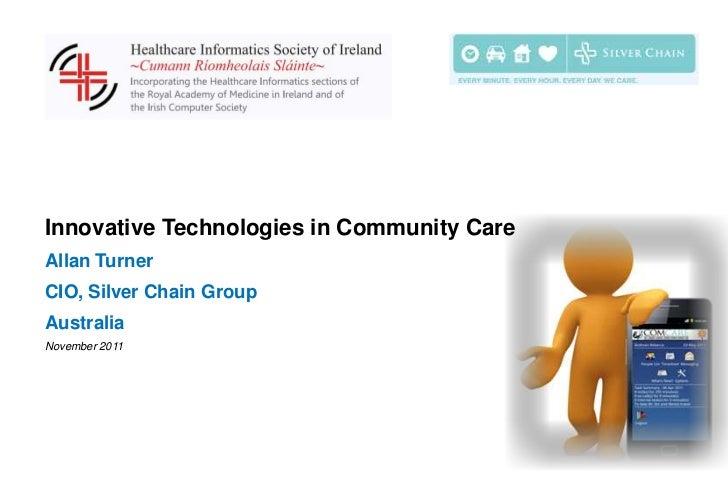 Innovative Technologies in Community CareAllan TurnerCIO, Silver Chain GroupAustraliaNovember 2011