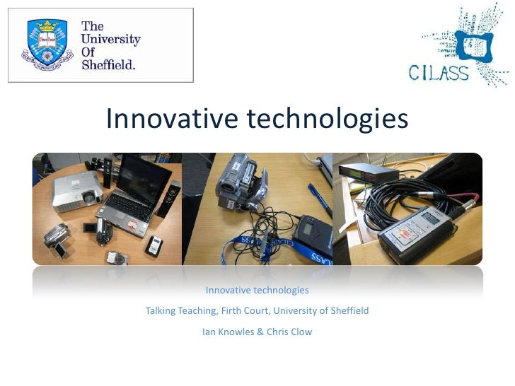 Innovative technologies<br />Innovative technologies<br />Talking Teaching, Firth Court, University of Sheffield<br />Ian ...
