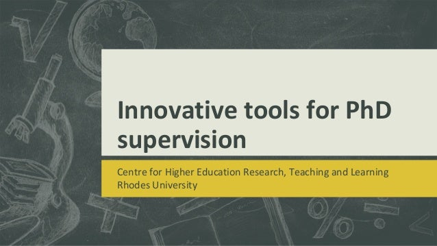 Innovative tools for PhD supervision Centre for Higher Education Research, Teaching and Learning Rhodes University