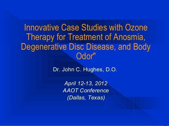 "Innovative Case Studies with Ozone Therapy for Treatment of Anosmia, Degenerative Disc Disease, and Body Odor"" Dr. John C...."