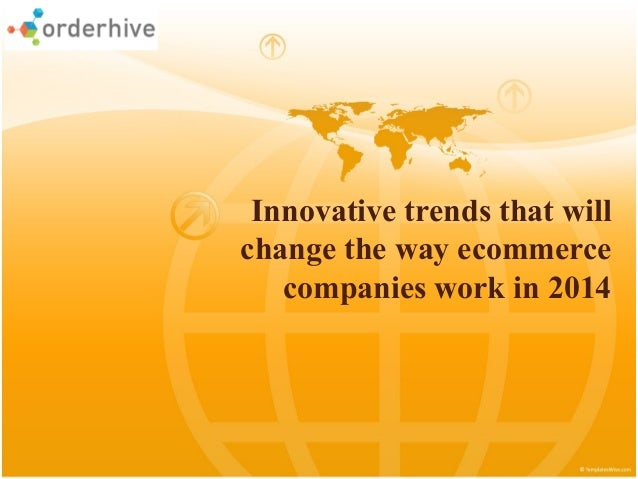 Innovative trends that will change the way ecommerce companies work in 2014