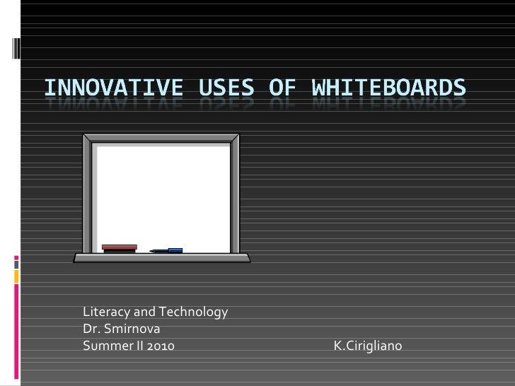 Literacy and Technology Dr. Smirnova Summer II 2010  K.Cirigliano