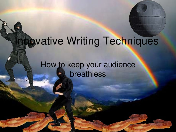 Innovative Writing Techniques     How to keep your audience             breathless